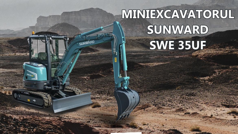 Miniexcavatorul Sunward SWE 35UF