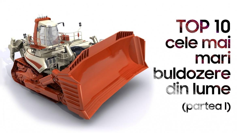 TOP 10 cele mai mari buldozere din lume (partea I)